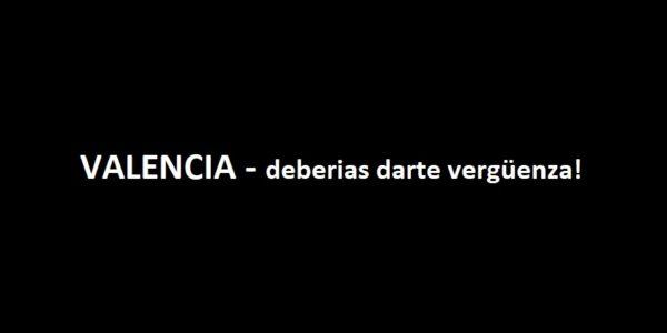 Valencia – deberías darte vergüenza!